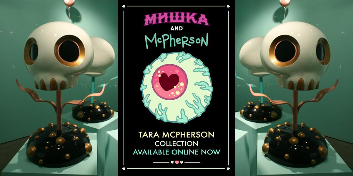 Tara McPherson x Mishka
